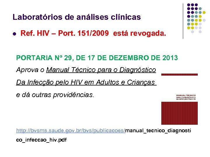 Laboratórios de análises clínicas l Ref. HIV – Port. 151/2009 está revogada. PORTARIA Nº
