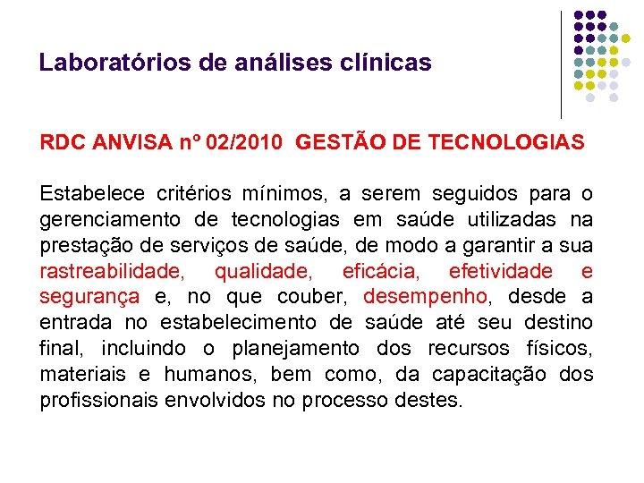 Laboratórios de análises clínicas RDC ANVISA nº 02/2010 GESTÃO DE TECNOLOGIAS Estabelece critérios mínimos,
