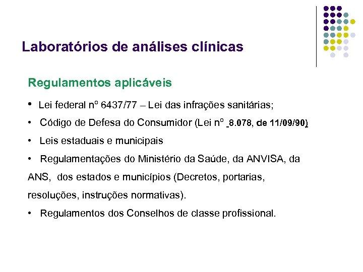 Laboratórios de análises clínicas Regulamentos aplicáveis • Lei federal nº 6437/77 – Lei das