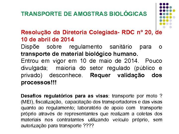 TRANSPORTE DE AMOSTRAS BIOLÓGICAS Resolução da Diretoria Colegiada- RDC nº 20, de 10 de