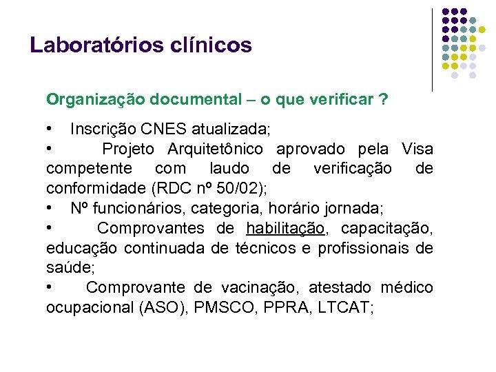 Laboratórios clínicos Organização documental – o que verificar ? • Inscrição CNES atualizada; •