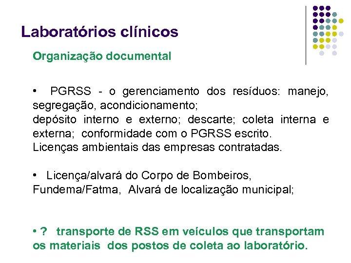 Laboratórios clínicos Organização documental • PGRSS - o gerenciamento dos resíduos: manejo, segregação, acondicionamento;