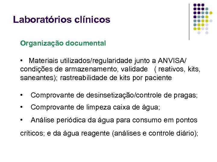 Laboratórios clínicos Organização documental • Materiais utilizados/regularidade junto a ANVISA/ condições de armazenamento, validade