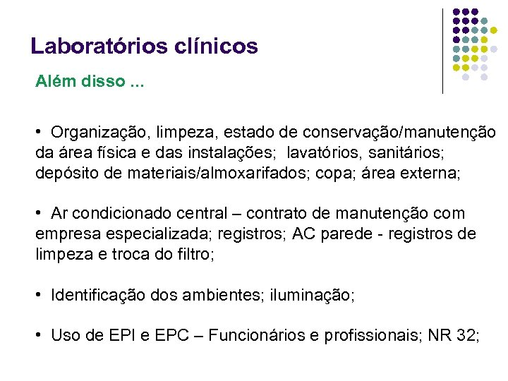 Laboratórios clínicos Além disso. . . • Organização, limpeza, estado de conservação/manutenção da área