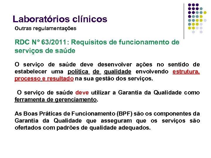 Laboratórios clínicos Outras regulamentações RDC Nº 63/2011: Requisitos de funcionamento de serviços de saúde