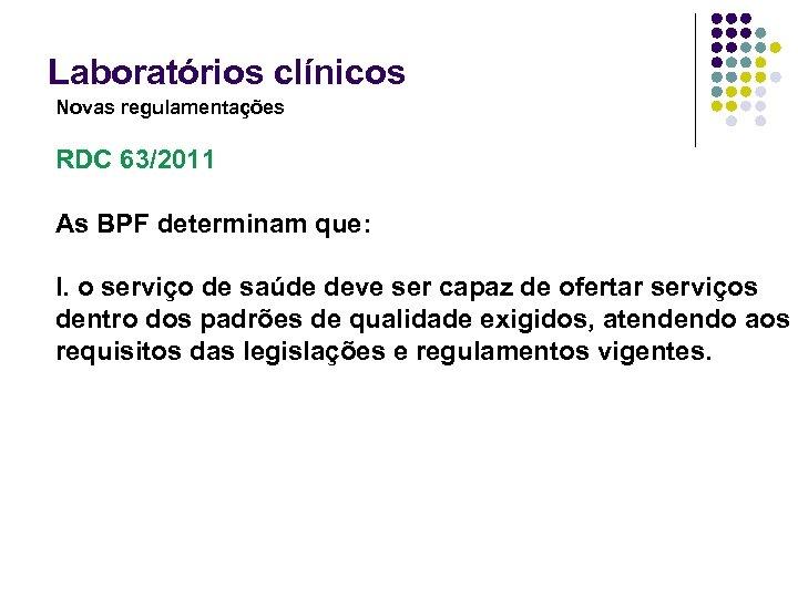 Laboratórios clínicos Novas regulamentações RDC 63/2011 As BPF determinam que: I. o serviço de