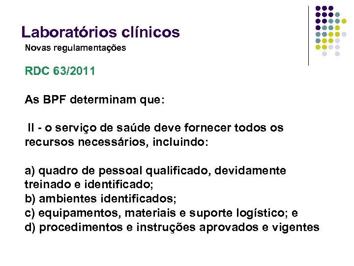 Laboratórios clínicos Novas regulamentações RDC 63/2011 As BPF determinam que: II - o serviço
