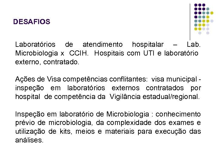 DESAFIOS Laboratórios de atendimento hospitalar – Lab. Microbiologia x CCIH. Hospitais com UTI e