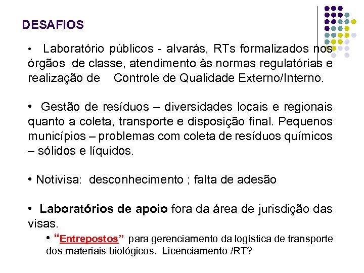 DESAFIOS • Laboratório públicos - alvarás, RTs formalizados nos órgãos de classe, atendimento às