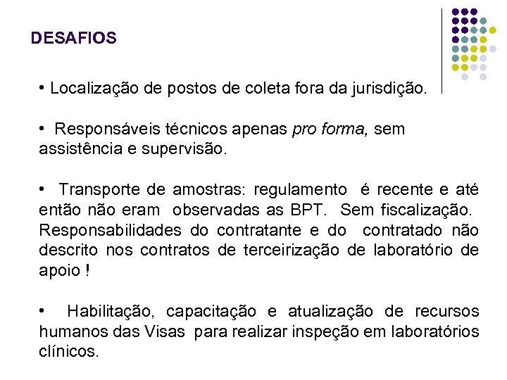 DESAFIOS • Localização de postos de coleta fora da jurisdição. • Responsáveis técnicos apenas