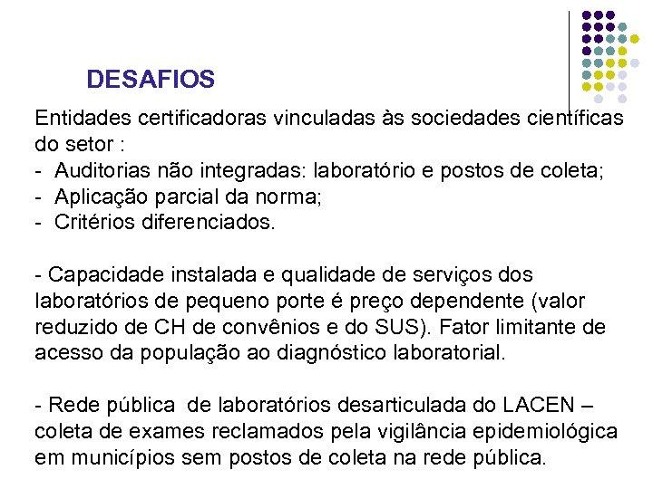 DESAFIOS Entidades certificadoras vinculadas às sociedades científicas do setor : - Auditorias não integradas: