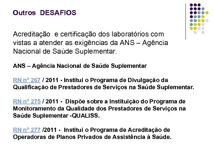 Outros DESAFIOS Acreditação e certificação dos laboratórios com vistas a atender as exigências da