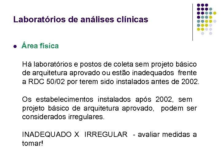 Laboratórios de análises clínicas l Área física Há laboratórios e postos de coleta sem