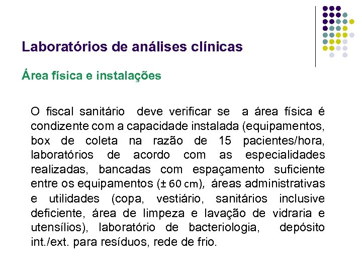 Laboratórios de análises clínicas Área física e instalações O fiscal sanitário deve verificar se