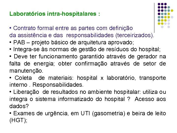 Laboratórios intra-hospitalares : • Contrato formal entre as partes com definição da assistência e