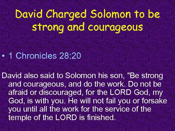 David Charged Solomon to be strong and courageous • 1 Chronicles 28: 20 David