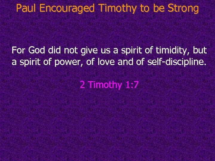 Paul Encouraged Timothy to be Strong For God did not give us a spirit