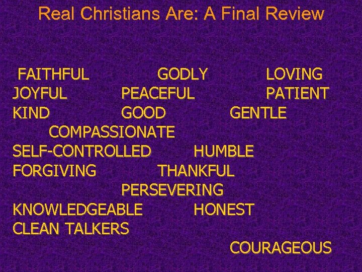 Real Christians Are: A Final Review FAITHFUL GODLY LOVING JOYFUL PEACEFUL PATIENT KIND GOOD