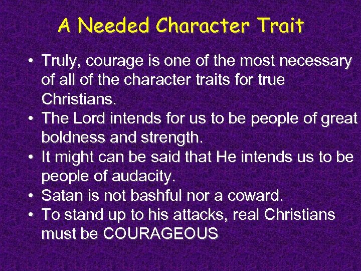 A Needed Character Trait • Truly, courage is one of the most necessary of