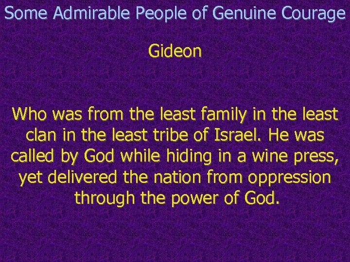 Some Admirable People of Genuine Courage Gideon Who was from the least family in