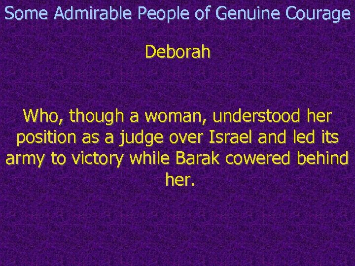 Some Admirable People of Genuine Courage Deborah Who, though a woman, understood her position