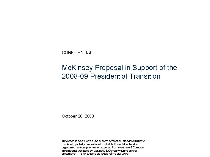 CONFIDENTIAL Mc. Kinsey Proposal in Support of the 2008 -09 Presidential Transition October 20,