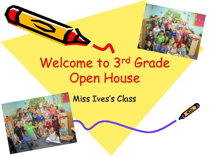 Welcome to 3 rd Grade Open House Miss Ives's Class