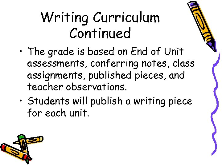 Writing Curriculum Continued • The grade is based on End of Unit assessments, conferring