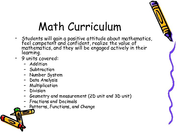 Math Curriculum • Students will gain a positive attitude about mathematics, feel competent and