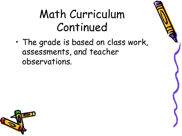 Math Curriculum Continued • The grade is based on class work, assessments, and teacher