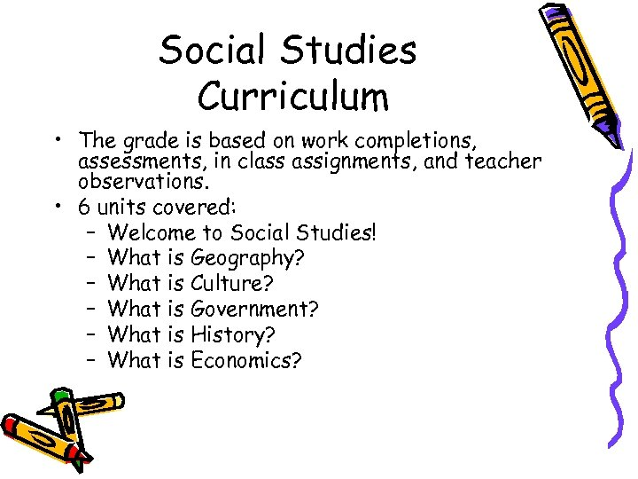 Social Studies Curriculum • The grade is based on work completions, assessments, in class