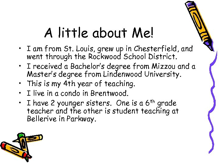 A little about Me! • I am from St. Louis, grew up in Chesterfield,
