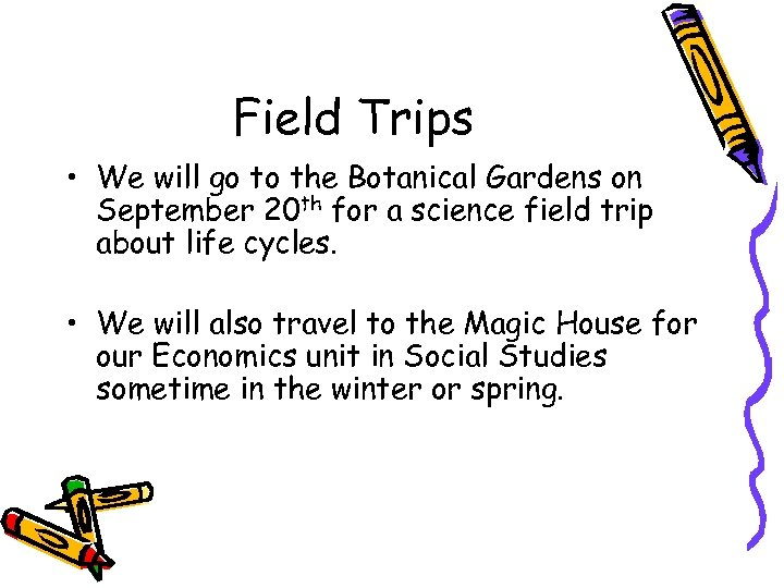 Field Trips • We will go to the Botanical Gardens on September 20 th