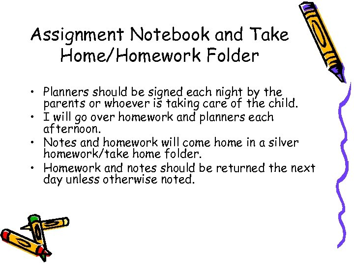 Assignment Notebook and Take Home/Homework Folder • Planners should be signed each night by
