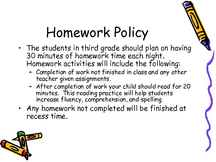 Homework Policy • The students in third grade should plan on having 30 minutes