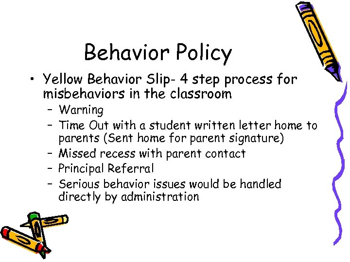 Behavior Policy • Yellow Behavior Slip- 4 step process for misbehaviors in the classroom