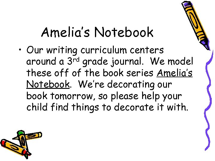 Amelia's Notebook • Our writing curriculum centers around a 3 rd grade journal. We