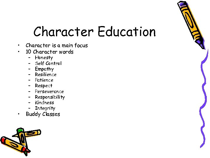 Character Education • • Character is a main focus 10 Character words • Buddy