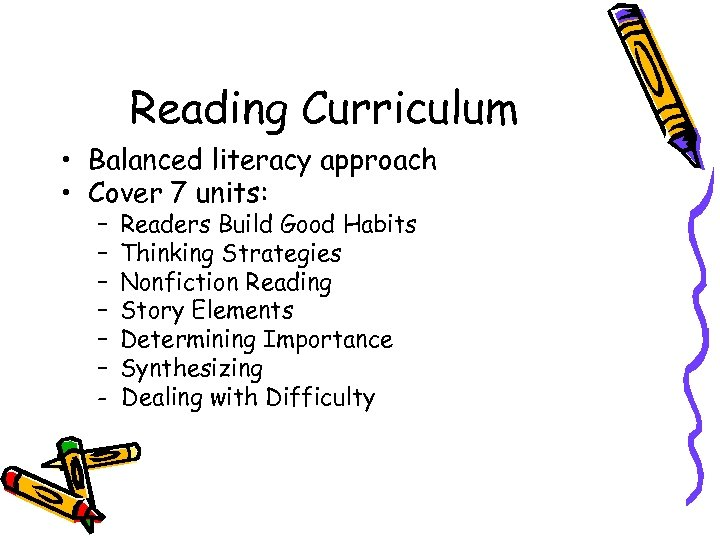 Reading Curriculum • Balanced literacy approach • Cover 7 units: – – – -