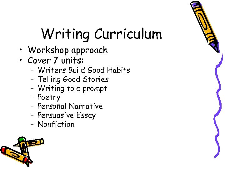 Writing Curriculum • Workshop approach • Cover 7 units: – – – – Writers