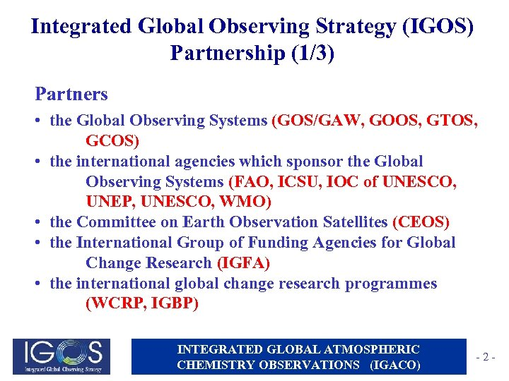 Integrated Global Observing Strategy (IGOS) Partnership (1/3) Partners • the Global Observing Systems (GOS/GAW,