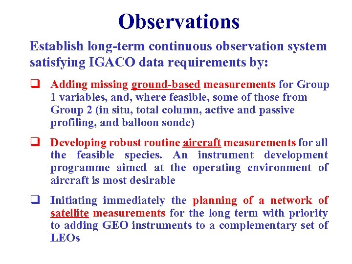 Observations Establish long-term continuous observation system satisfying IGACO data requirements by: q Adding missing