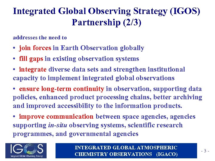 Integrated Global Observing Strategy (IGOS) Partnership (2/3) addresses the need to • join forces