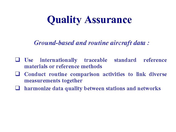Quality Assurance Ground-based and routine aircraft data : q Use internationally traceable standard reference