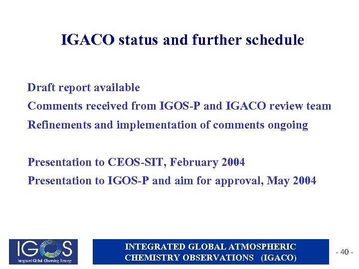 IGACO status and further schedule Draft report available Comments received from IGOS-P and IGACO