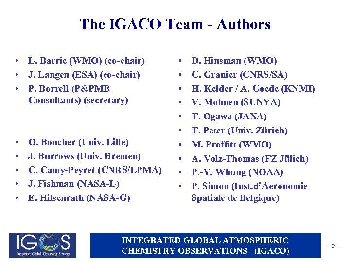 The IGACO Team - Authors • L. Barrie (WMO) (co-chair) • J. Langen (ESA)