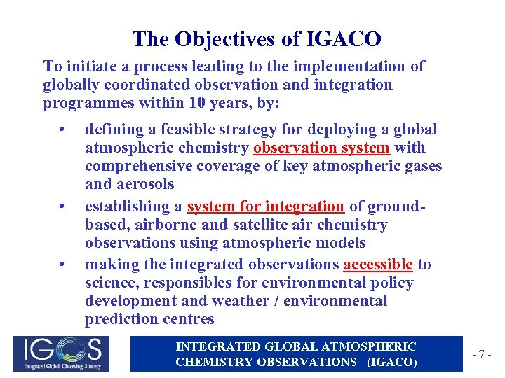 The Objectives of IGACO To initiate a process leading to the implementation of globally
