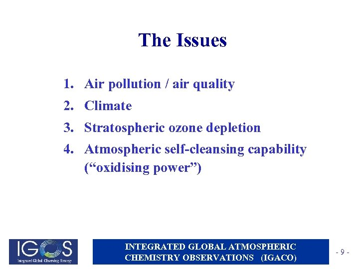 The Issues 1. Air pollution / air quality 2. Climate 3. Stratospheric ozone depletion