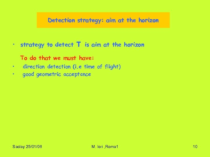 Detection strategy: aim at the horizon • strategy to detect τ is aim at