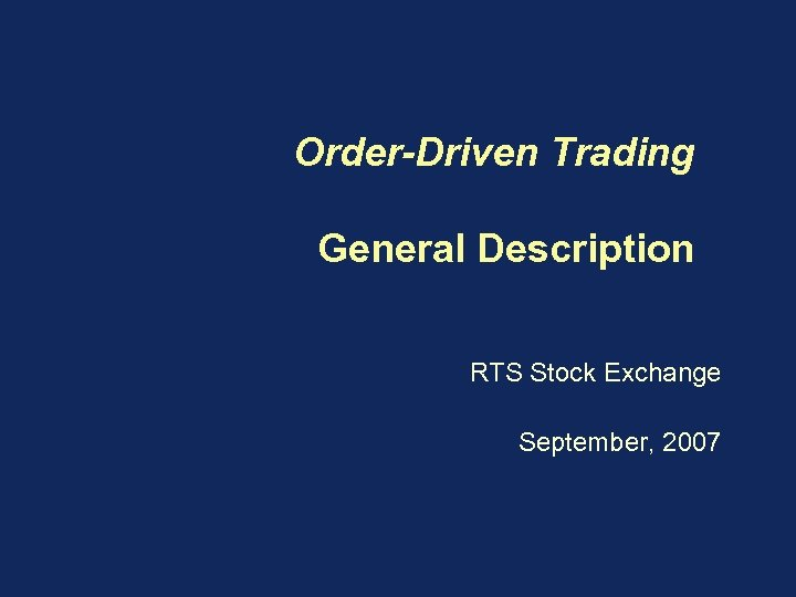 Order-Driven Trading General Description RTS Stock Exchange September, 2007